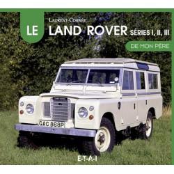 Le Land Rover Series 1, 2 et 3 de mon père